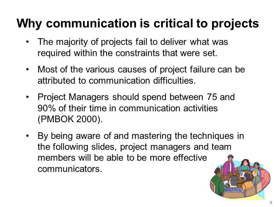 3 Why communication is critical to projects The majority of projects fail to deliver what was required within the constraints that were set.