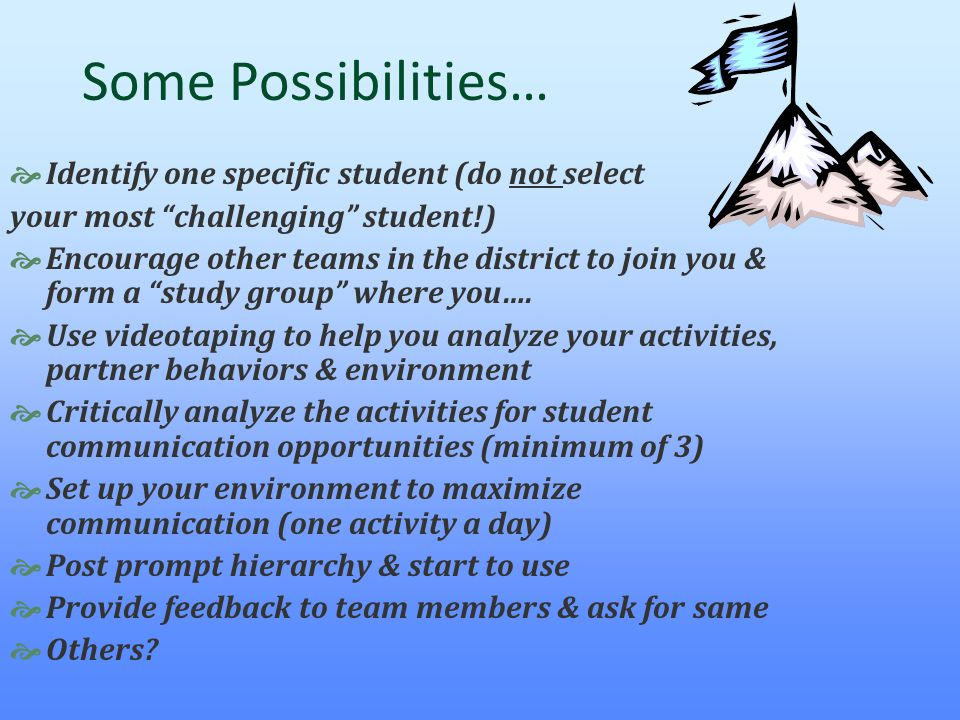 """Some Possibilities…  Identify one specific student (do not select your most """"challenging"""" student!)  Encourage other teams in the district to join y"""