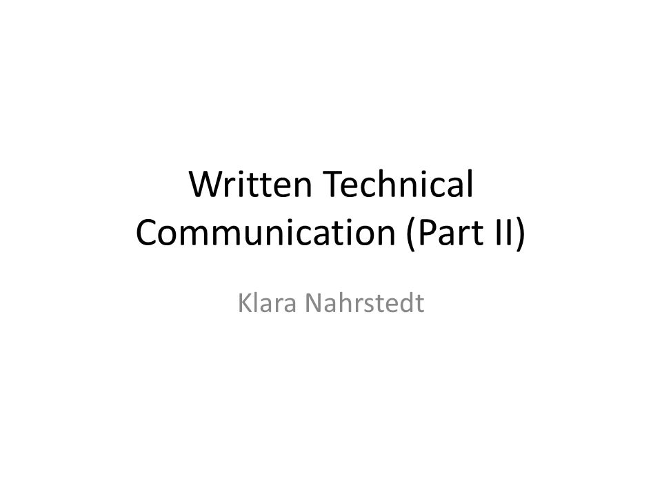 Written Technical Communication (Part II) Klara Nahrstedt
