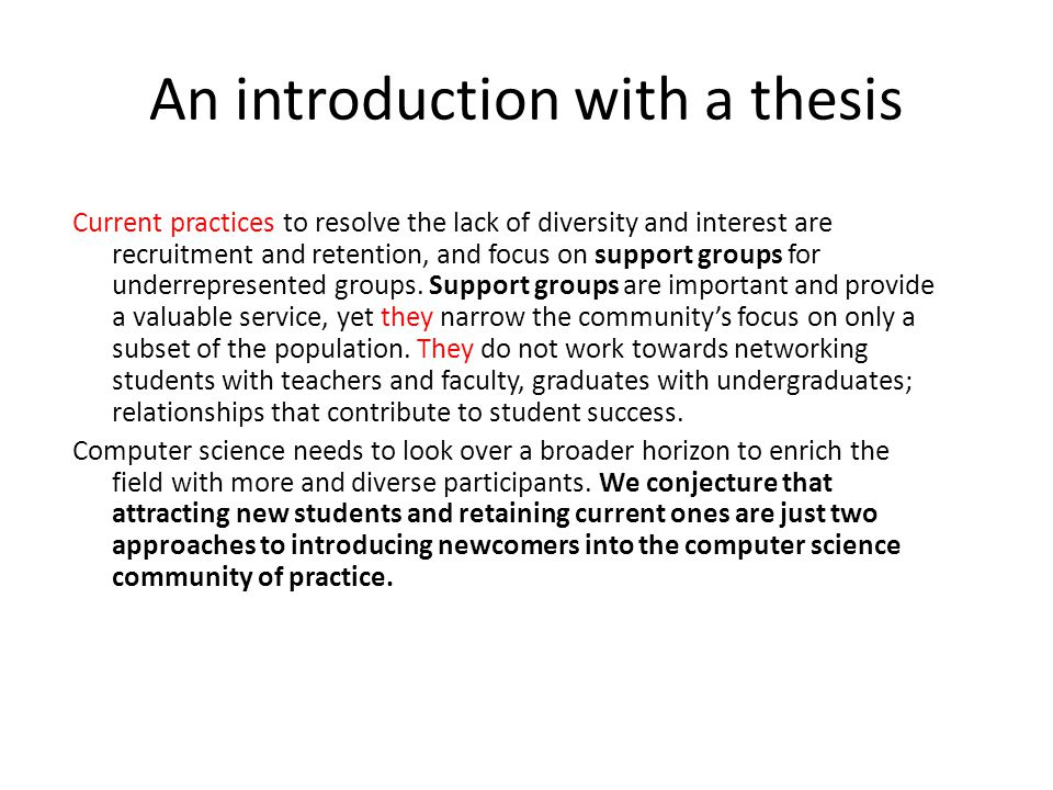 An introduction with a thesis Current practices to resolve the lack of diversity and interest are recruitment and retention, and focus on support groups for underrepresented groups.