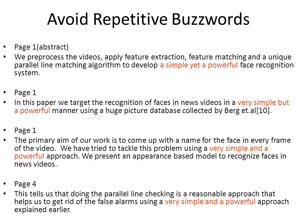 Avoid Repetitive Buzzwords Page 1(abstract) We preprocess the videos, apply feature extraction, feature matching and a unique parallel line matching algorithm to develop a simple yet a powerful face recognition system.