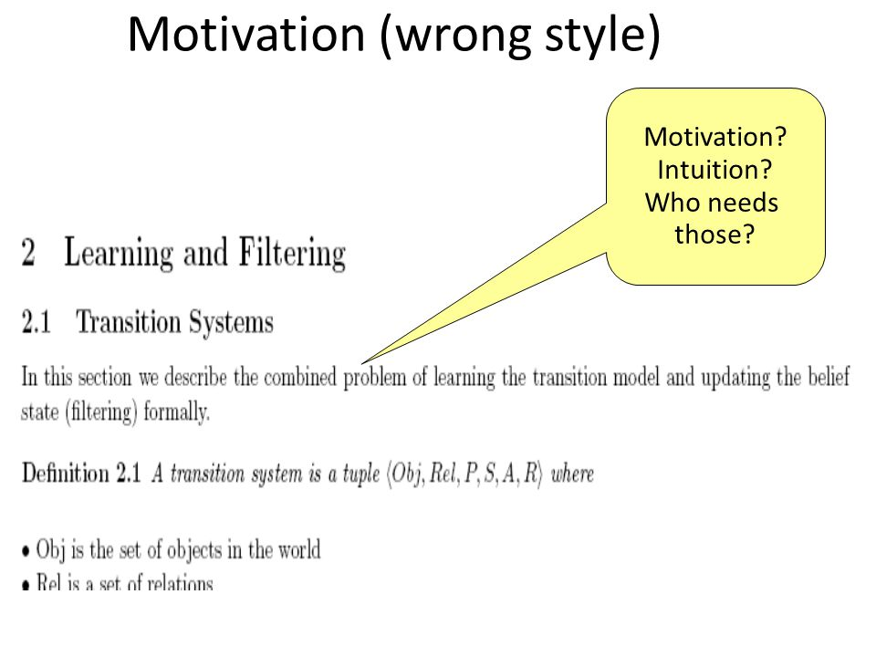 Motivation (wrong style) Motivation? Intuition? Who needs those?