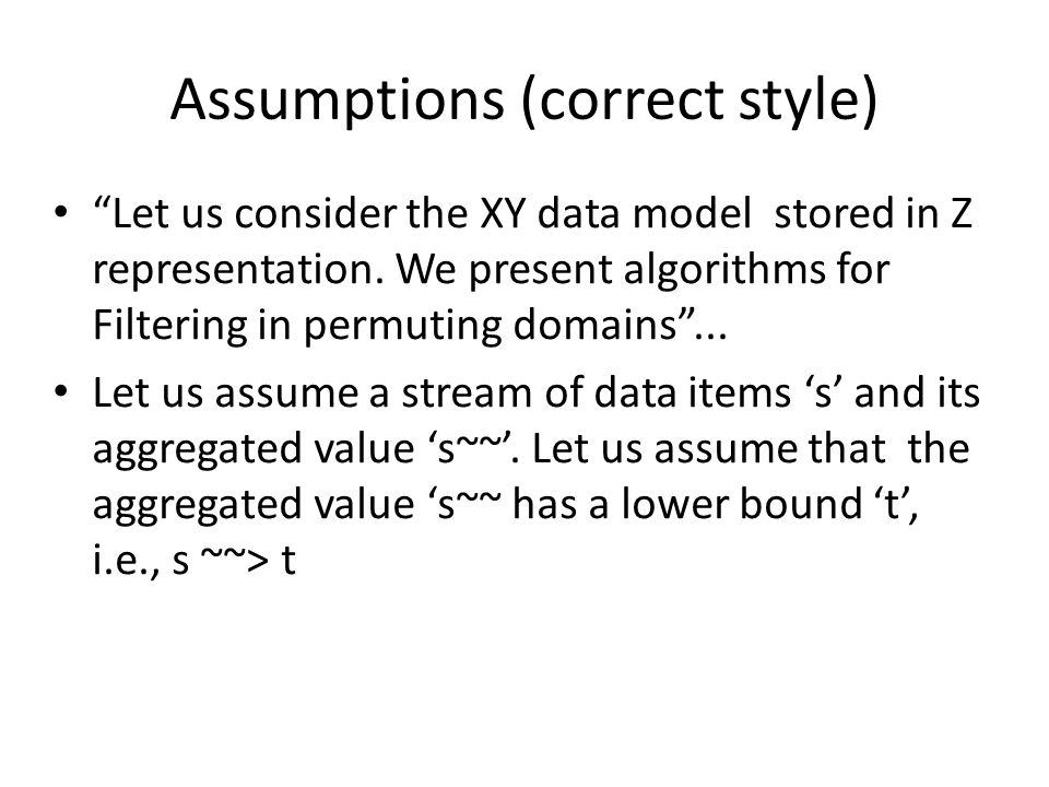 "Assumptions (correct style) ""Let us consider the XY data model stored in Z representation. We present algorithms for Filtering in permuting domains"".."