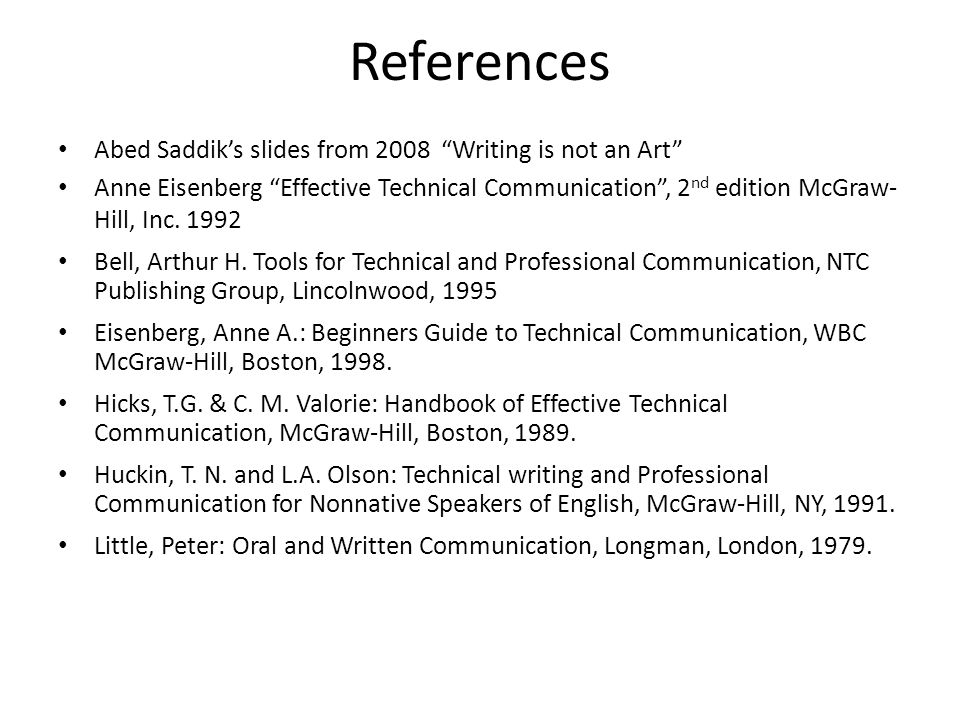 "References Abed Saddik's slides from 2008 ""Writing is not an Art"" Anne Eisenberg ""Effective Technical Communication"", 2 nd edition McGraw- Hill, Inc."