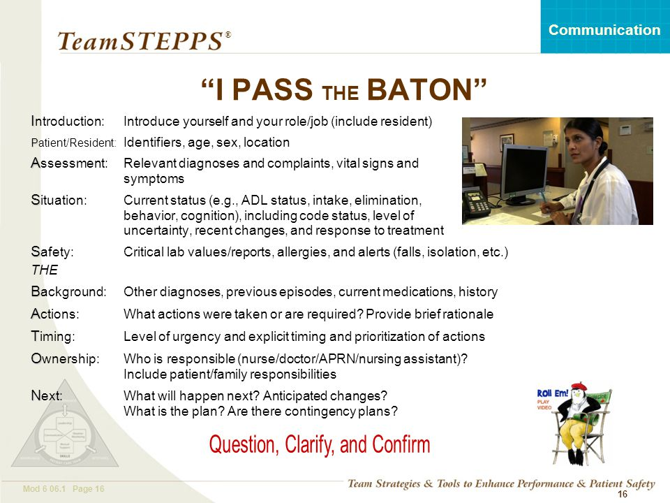 """T EAM STEPPS 05.2 Mod 6 06.1 Page 16 Communication ® 16 """"I PASS THE BATON"""" I I ntroduction:Introduce yourself and your role/job (include resident) P P"""
