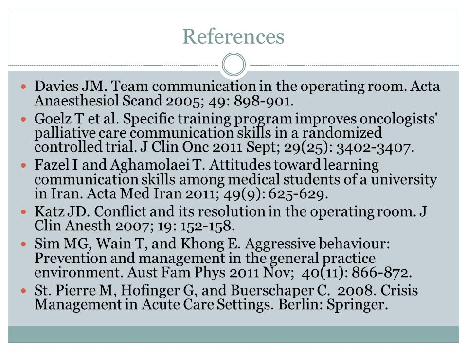 References Davies JM. Team communication in the operating room. Acta Anaesthesiol Scand 2005; 49: 898-901. Goelz T et al. Specific training program im