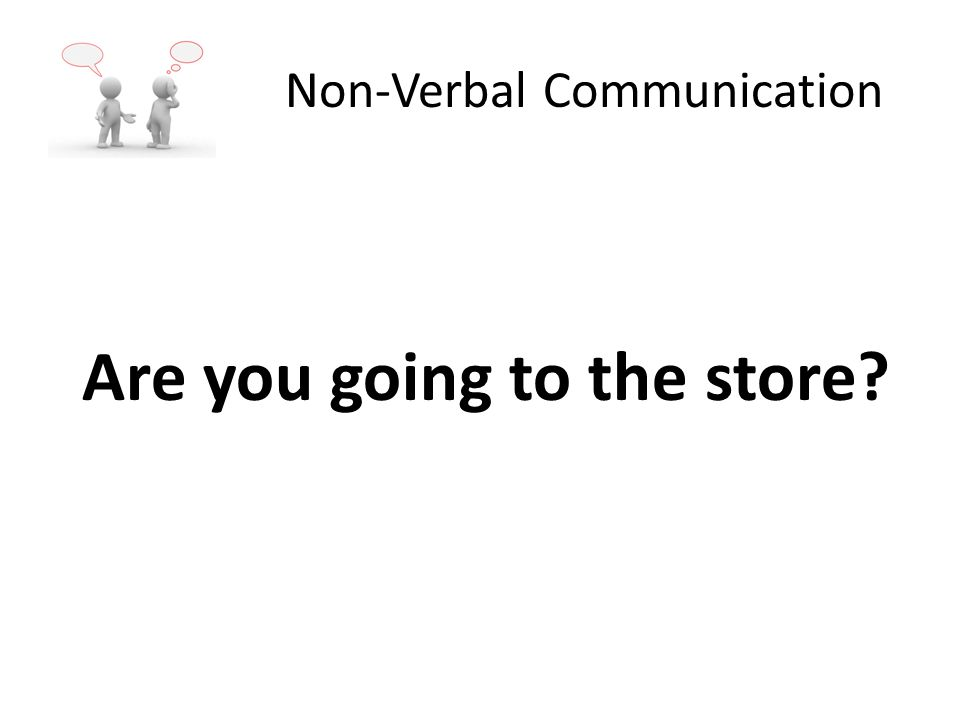 Are you going to the store