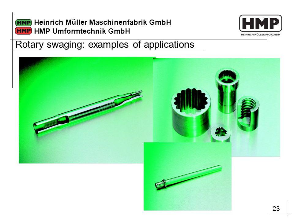 23 Heinrich Müller Maschinenfabrik GmbH HMP Umformtechnik GmbH Rotary swaging: examples of applications
