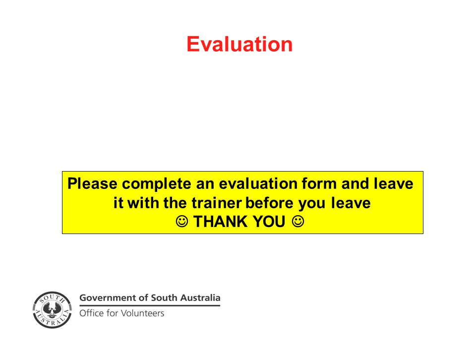 Please complete an evaluation form and leave it with the trainer before you leave THANK YOU Evaluation