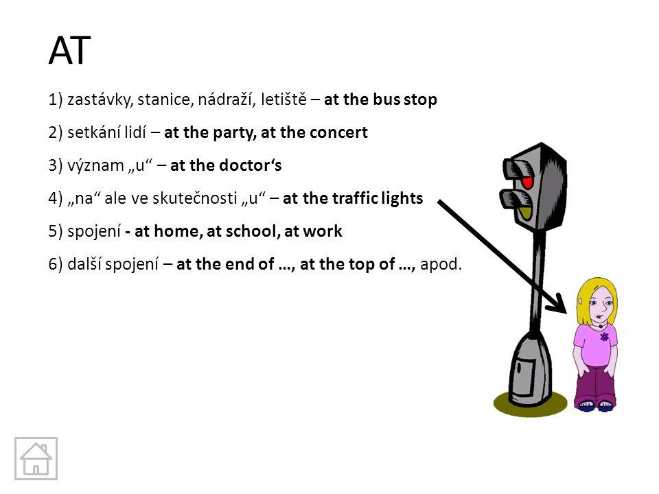 """AT 1) zastávky, stanice, nádraží, letiště – at the bus stop 2) setkání lidí – at the party, at the concert 3) význam """"u"""" – at the doctor's 4) """"na"""" ale"""