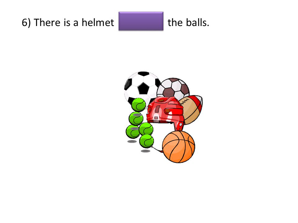 6) There is a helmet the balls.