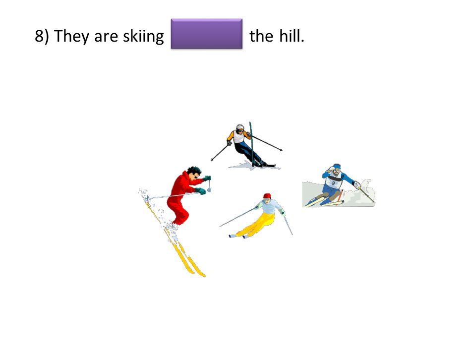 8) They are skiing the hill.