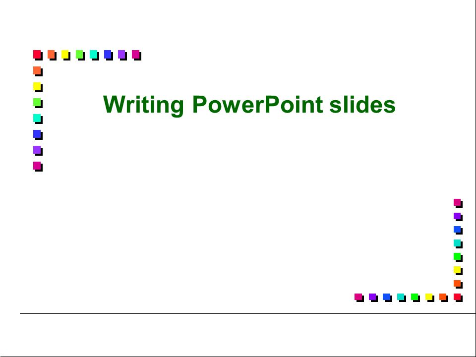 Writing PowerPoint slides