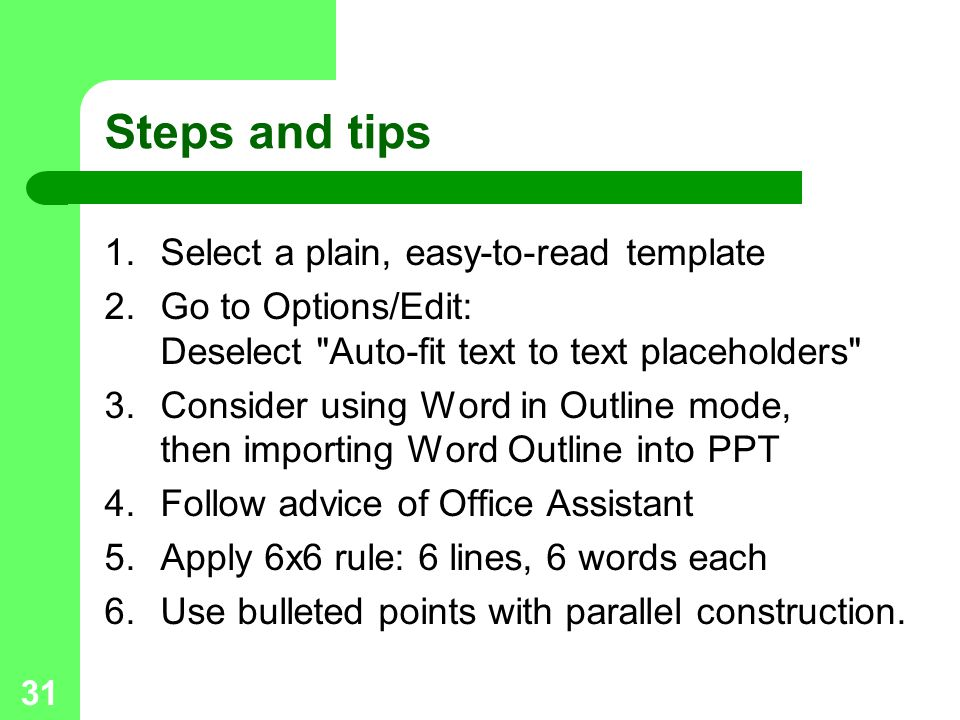 31 Steps and tips 1.Select a plain, easy-to-read template 2.Go to Options/Edit: Deselect