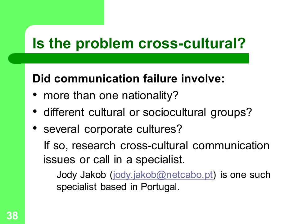 38 Is the problem cross-cultural? Did communication failure involve: more than one nationality? different cultural or sociocultural groups? several co