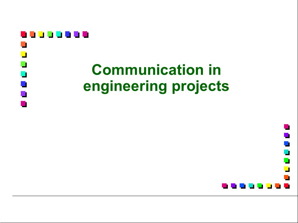 6 Communications challenges faced by engineering teams Two main types of comms challenges:  Presentations to team members and others with engineering backgrounds.