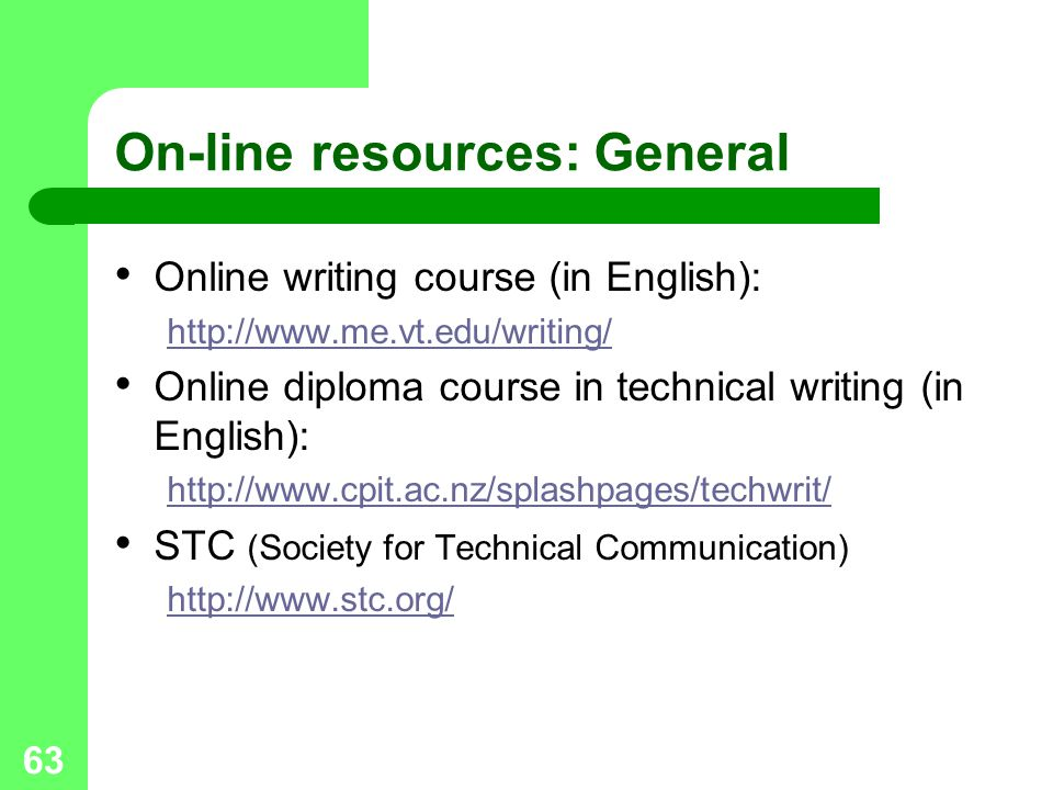63 On-line resources: General Online writing course (in English): http://www.me.vt.edu/writing/ Online diploma course in technical writing (in English