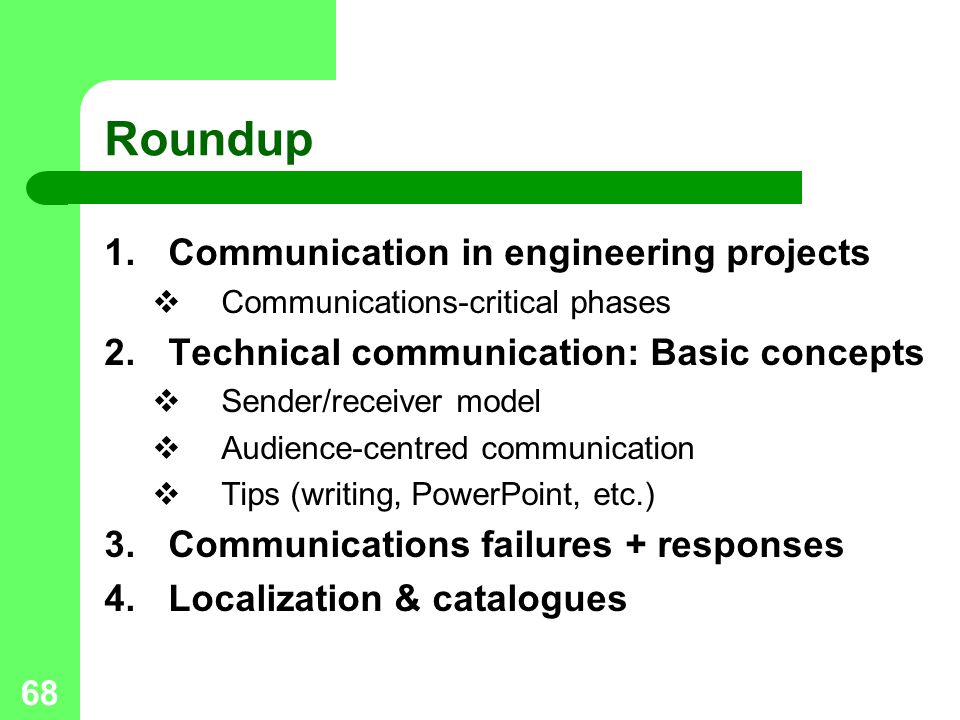 68 Roundup 1.Communication in engineering projects  Communications-critical phases 2.Technical communication: Basic concepts  Sender/receiver model