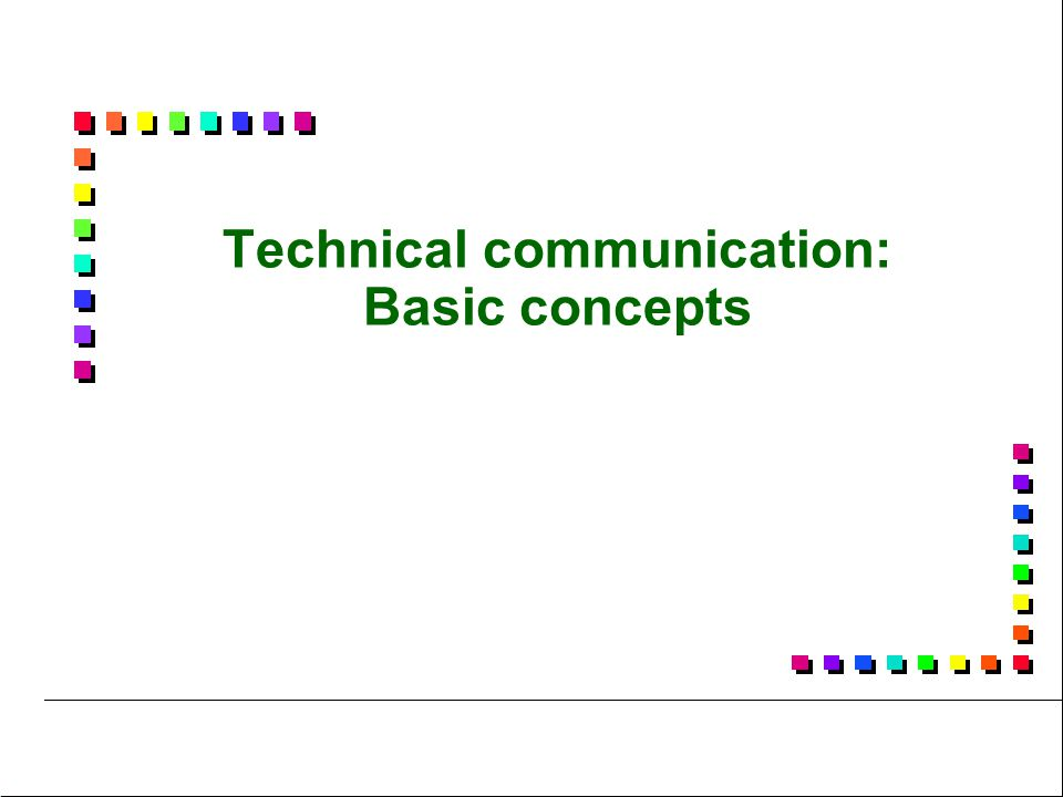 9 Technical communication: Basic concepts:  Sender/receiver model  Audience-centred communication