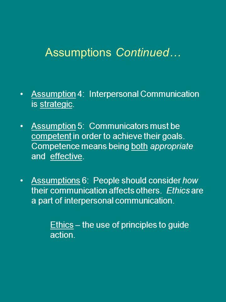 Assumptions of Interpersonal Communication Assumption 1: Interpersonal Communication requires an exchange between people.