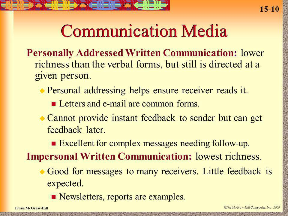 15-10 Irwin/McGraw-Hill ©The McGraw-Hill Companies, Inc., 2000 Communication Media Personally Addressed Written Communication: lower richness than the