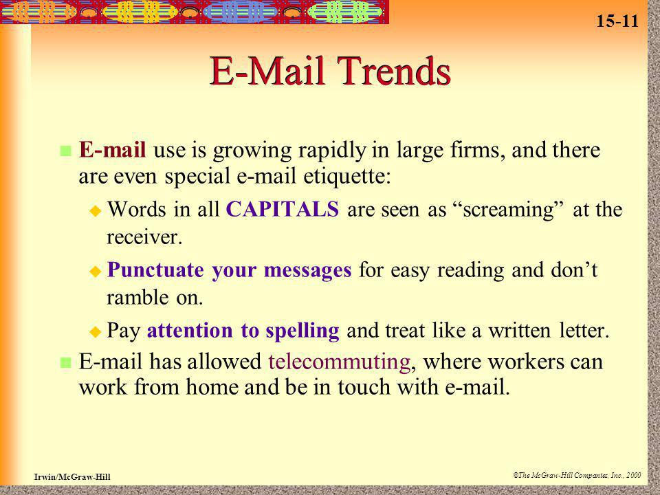 15-11 Irwin/McGraw-Hill ©The McGraw-Hill Companies, Inc., 2000 E-Mail Trends E-mail use is growing rapidly in large firms, and there are even special