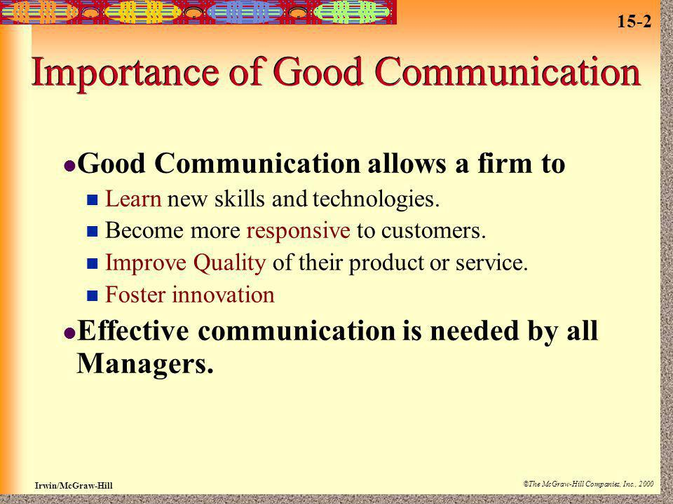 15-2 Irwin/McGraw-Hill ©The McGraw-Hill Companies, Inc., 2000 Importance of Good Communication Good Communication allows a firm to Learn new skills an