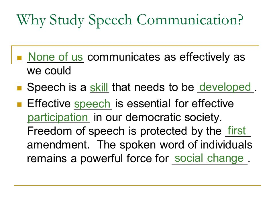 _________ communicates as effectively as we could Speech is a ___ that needs to be _________.