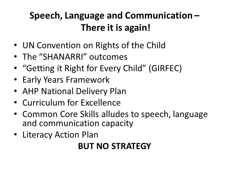 "Speech, Language and Communication – There it is again! UN Convention on Rights of the Child The ""SHANARRI"" outcomes ""Getting it Right for Every Child"