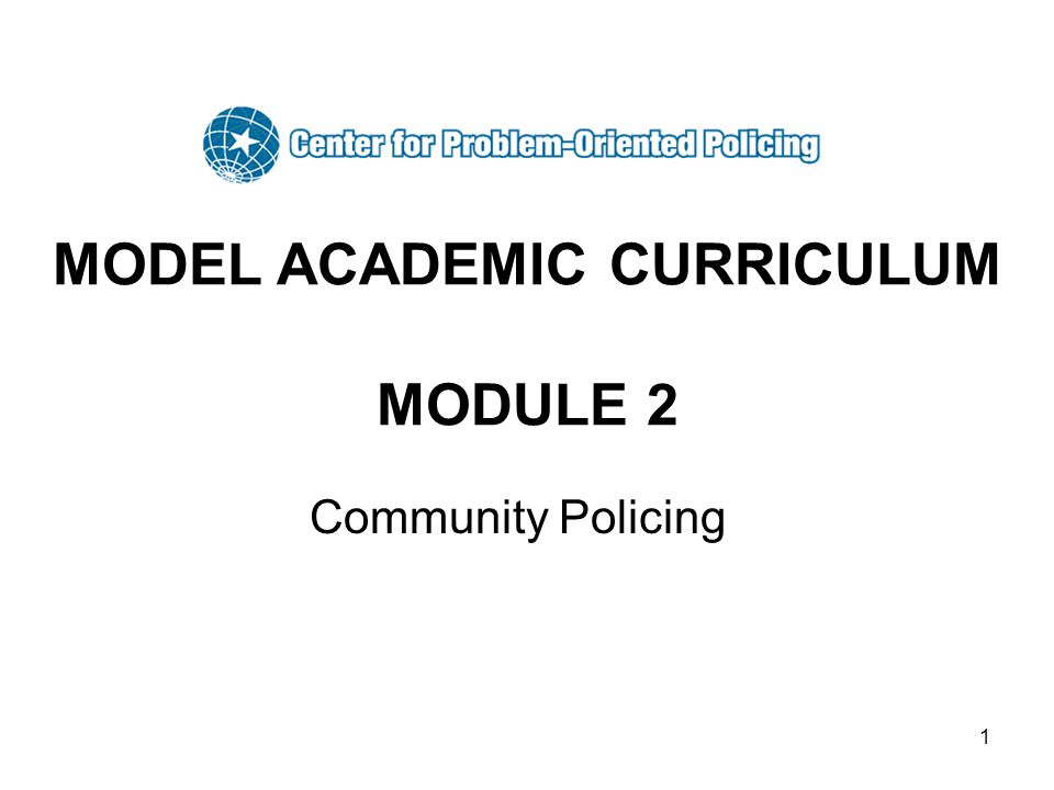 2 Module 2 Topics History of Community Policing Community Policing Problem-Oriented Policing and Community-Oriented Policing