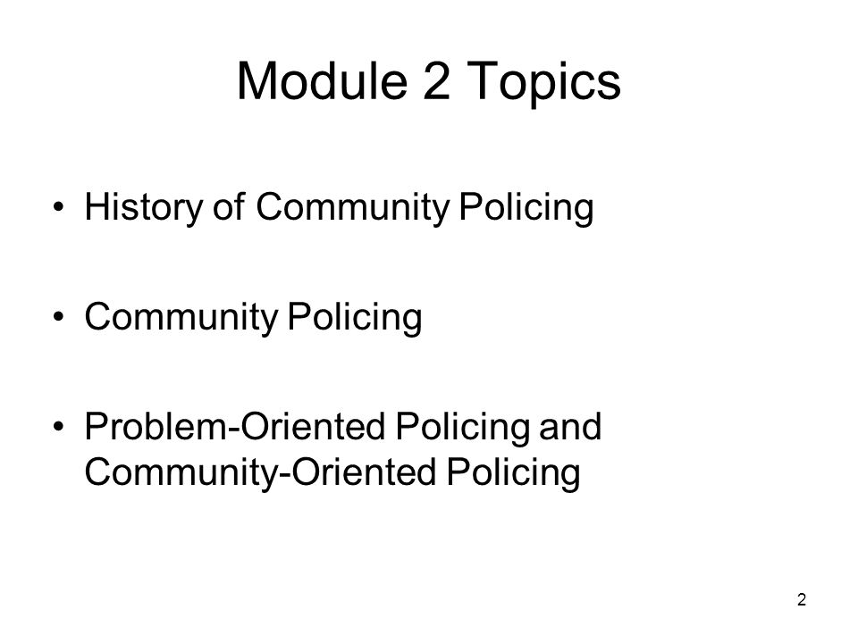 3 History of Community Policing An outgrowth of two major forces in the 1960s: –Concerns about rising crime rates and – The national civil rights movement These movements lead to increased attention and funding for research and policy development