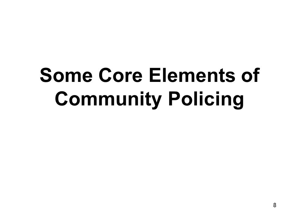 9 COMMUNITY POLICING Community Policing Definition 1.Agency has multi-disciplinary partnerships with indicated community partners, including other government agencies, non-profit and community groups, businesses, the media, and individuals.