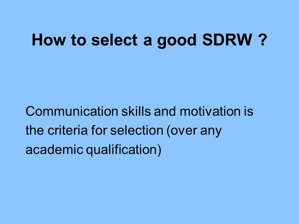 How to select a good SDRW ? Communication skills and motivation is the criteria for selection (over any academic qualification)