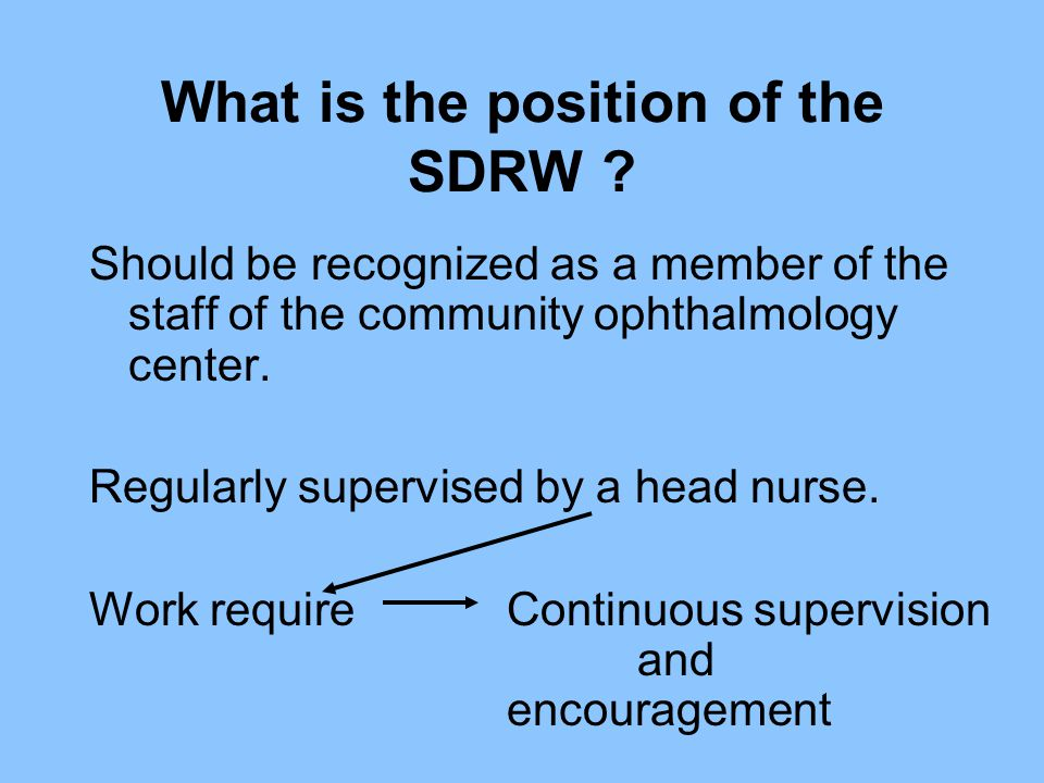 What is the position of the SDRW ? Should be recognized as a member of the staff of the community ophthalmology center. Regularly supervised by a head