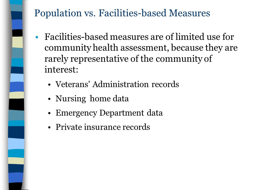Population vs. Facilities-based Measures Facilities-based measures are of limited use for community health assessment, because they are rarely represe