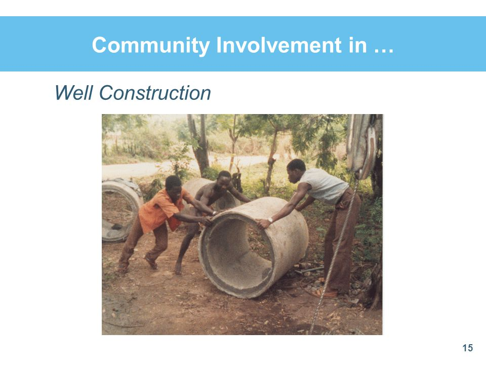 Community Involvement in … 15 Well Construction