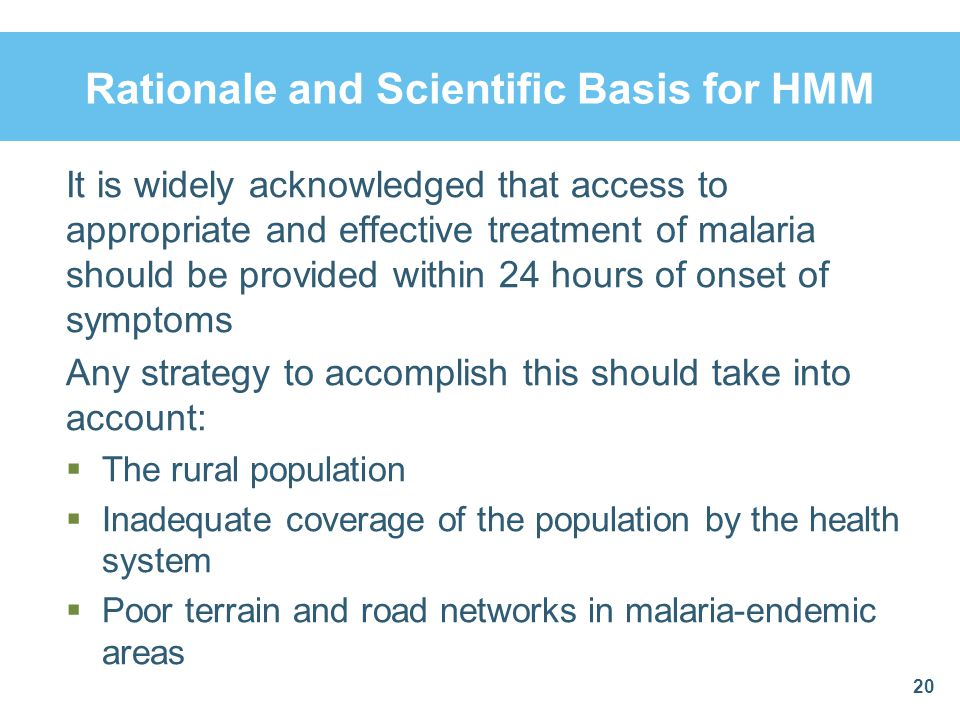 Rationale and Scientific Basis for HMM It is widely acknowledged that access to appropriate and effective treatment of malaria should be provided with
