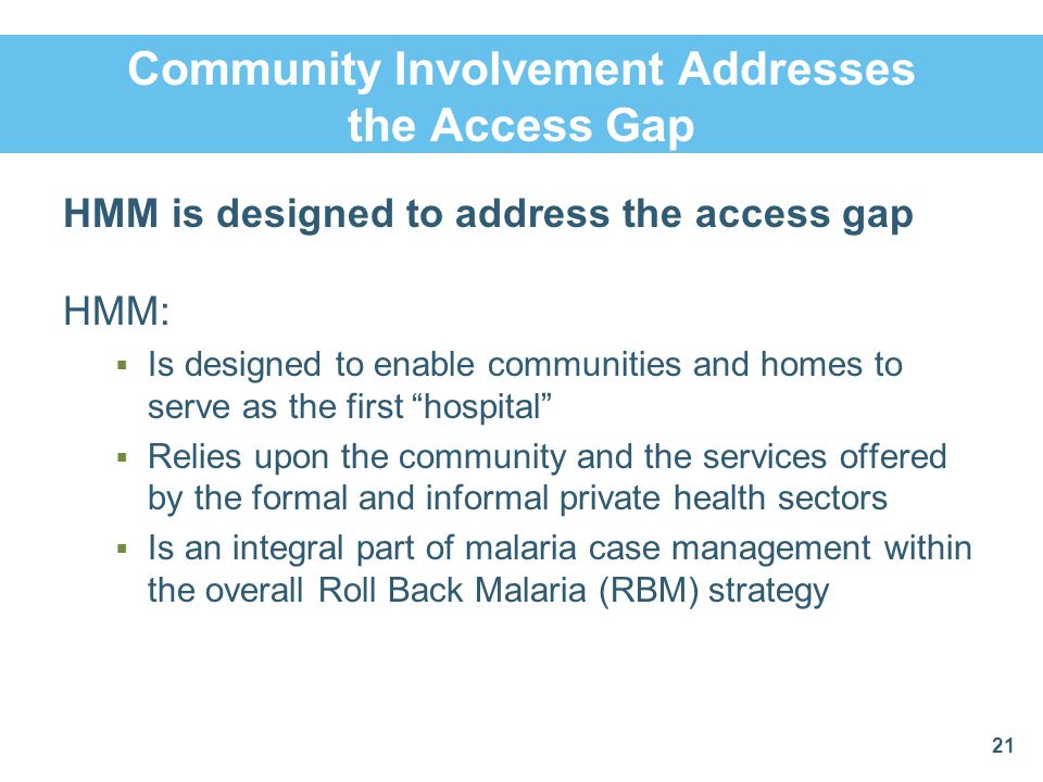 Community Involvement Addresses the Access Gap HMM is designed to address the access gap HMM:  Is designed to enable communities and homes to serve a