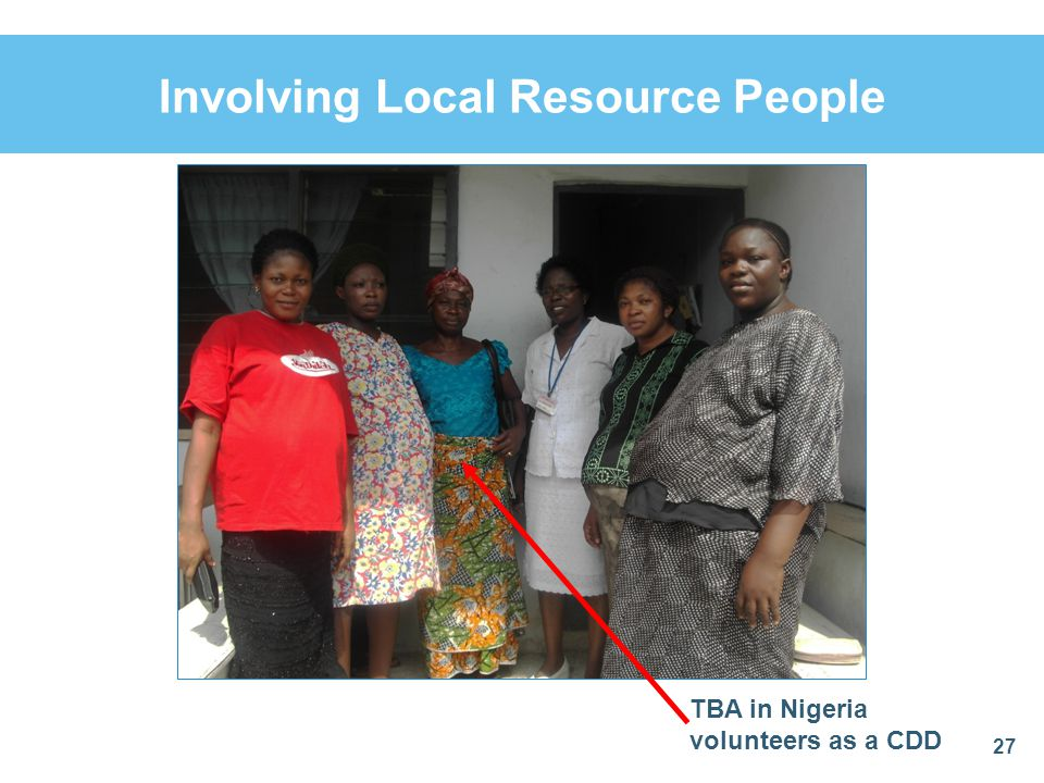 Involving Local Resource People 27 TBA in Nigeria volunteers as a CDD