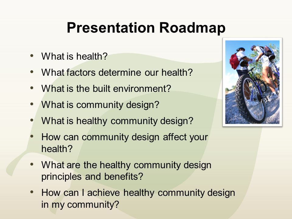 Presentation Roadmap What is health. What factors determine our health.