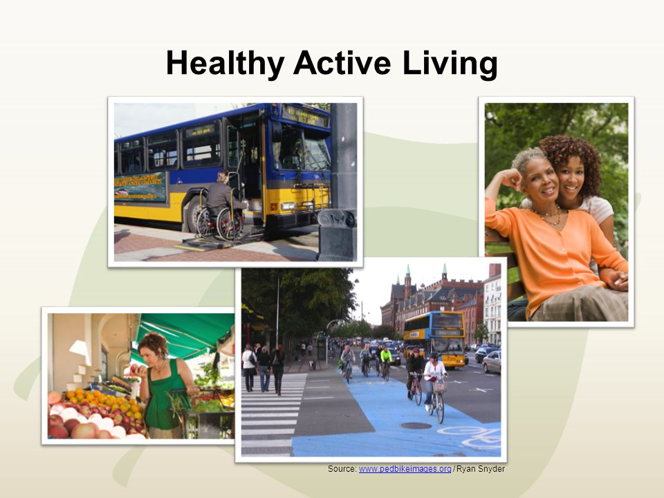 Healthy Active Living Source: www.pedbikeimages.org / Ryan Snyderwww.pedbikeimages.org