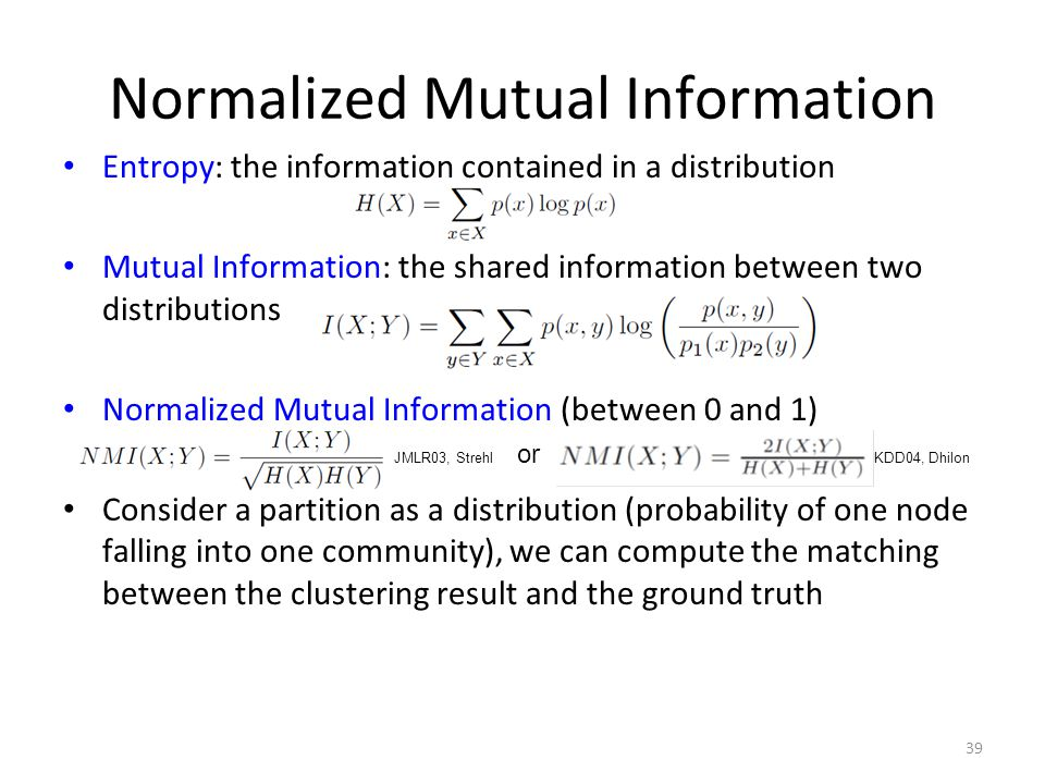 Normalized Mutual Information Entropy: the information contained in a distribution Mutual Information: the shared information between two distribution