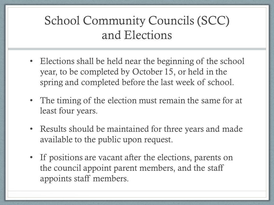 School Community Councils (SCC) and Elections Elections shall be held near the beginning of the school year, to be completed by October 15, or held in