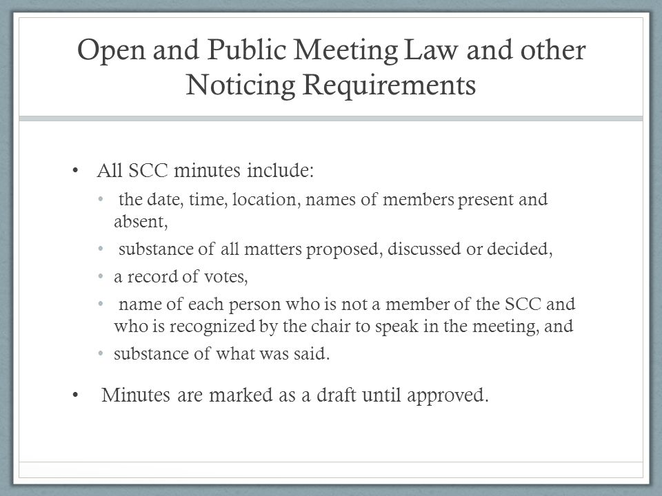 Open and Public Meeting Law and other Noticing Requirements All SCC minutes include: the date, time, location, names of members present and absent, su