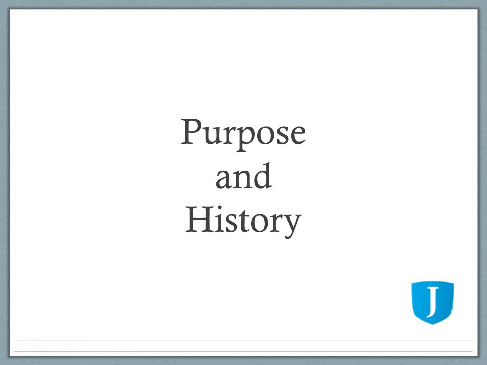 Purpose and History