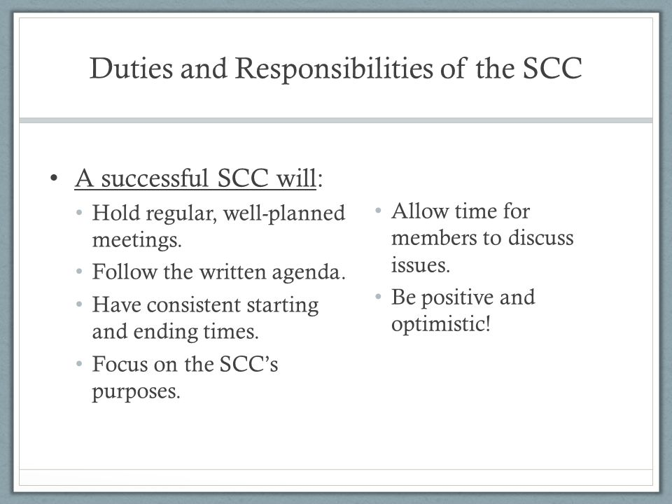 Duties and Responsibilities of the SCC A successful SCC will: Hold regular, well-planned meetings.
