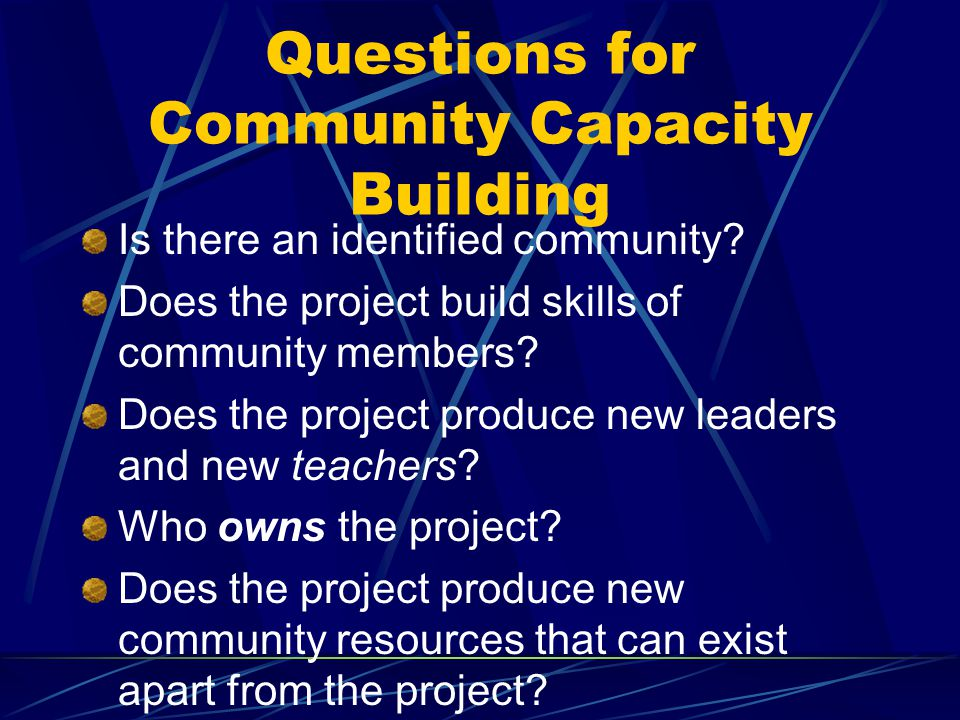 Questions for Community Capacity Building Is there an identified community.