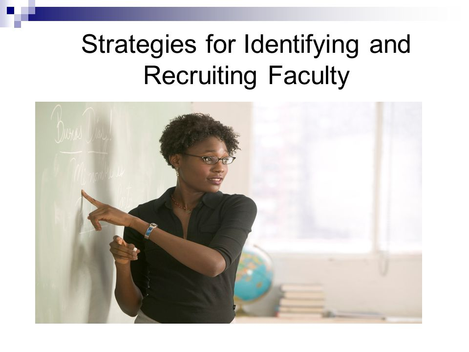 Strategies for Searching and Recruiting Faculty Search strategies should be guided by department's and university's strategic plan.