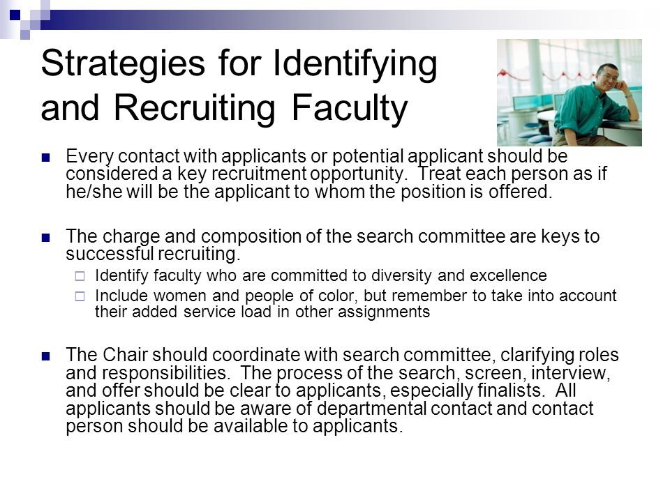 Strategies for Identifying and Recruiting Faculty Every contact with applicants or potential applicant should be considered a key recruitment opportunity.