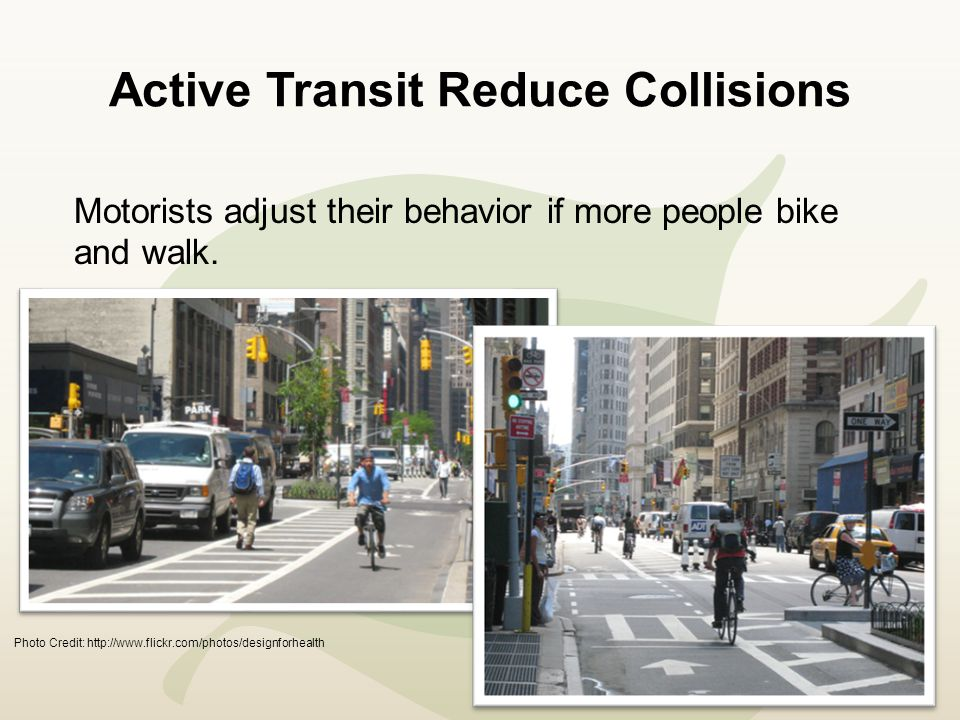 Active Transit Reduce Collisions Motorists adjust their behavior if more people bike and walk.